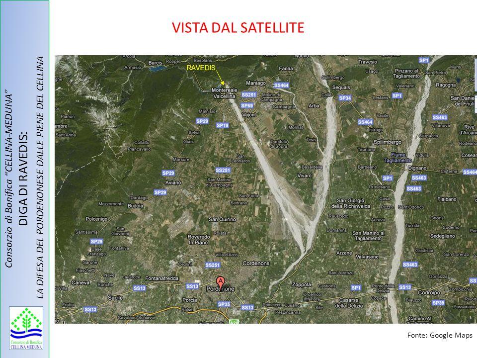 VISTA DAL SATELLITE Consorzio di Bonifica CELLINA-MEDUNA DIGA DI RAVEDIS: LA DIFESA DEL PORDENONESE DALLE PIENE DEL CELLINA Fonte: Google Maps RAVEDIS