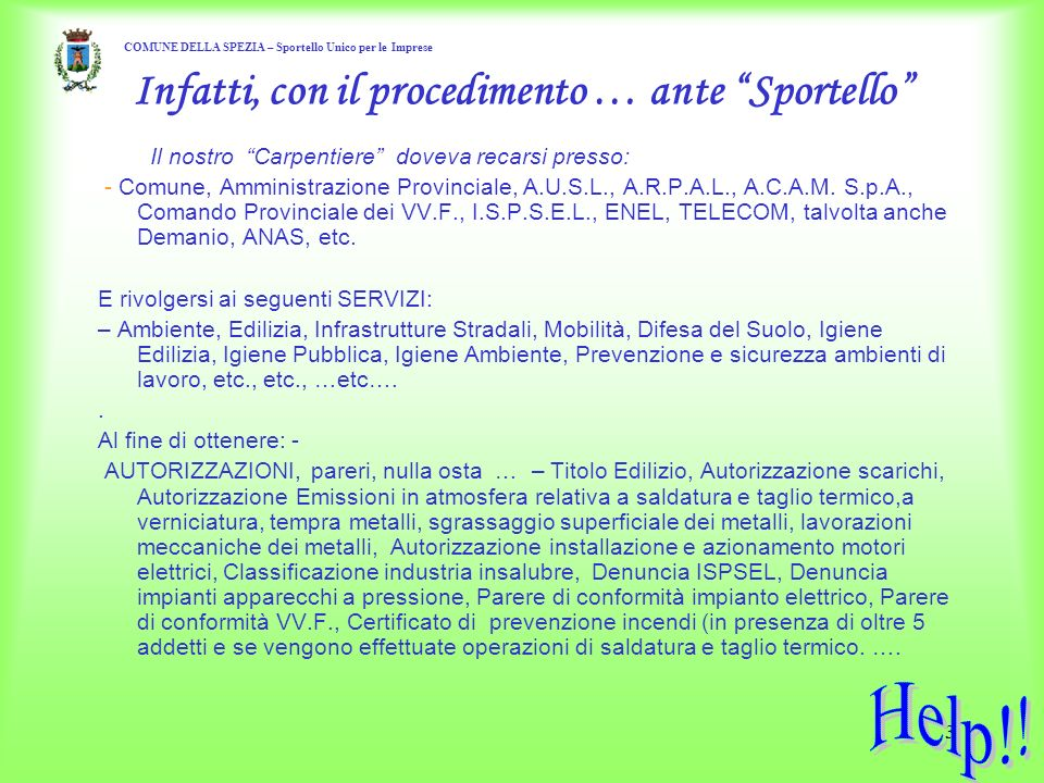 3 Infatti, con il procedimento … ante Sportello Il nostro Carpentiere doveva recarsi presso: - Comune, Amministrazione Provinciale, A.U.S.L., A.R.P.A.L., A.C.A.M.