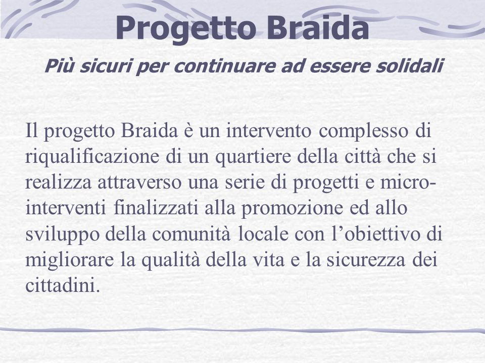 Segnali di continuità del progetto Braida La continuità dei progetti e delle iniziative gestite dai servizi sociali diventa di fondamentale importanza per lulteriore sviluppo del benessere della cittadinanza.