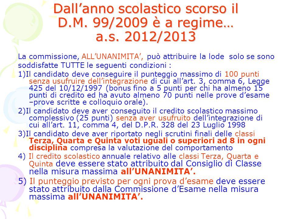 Dallanno scolastico scorso il D.M. 99/2009 è a regime… a.s. 2012/2013 La commissione, ALLUNANIMITA, può attribuire la lode solo se sono soddisfatte TU