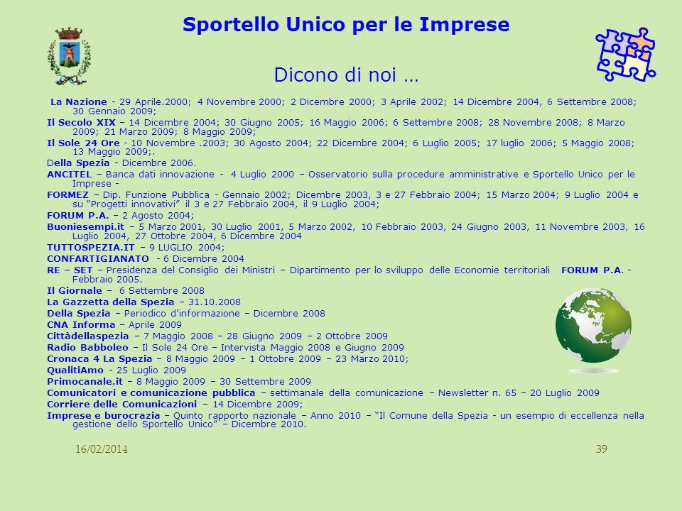16/02/201439 Sportello Unico per le Imprese Dicono di noi … La Nazione - 29 Aprile.2000; 4 Novembre 2000; 2 Dicembre 2000; 3 Aprile 2002; 14 Dicembre