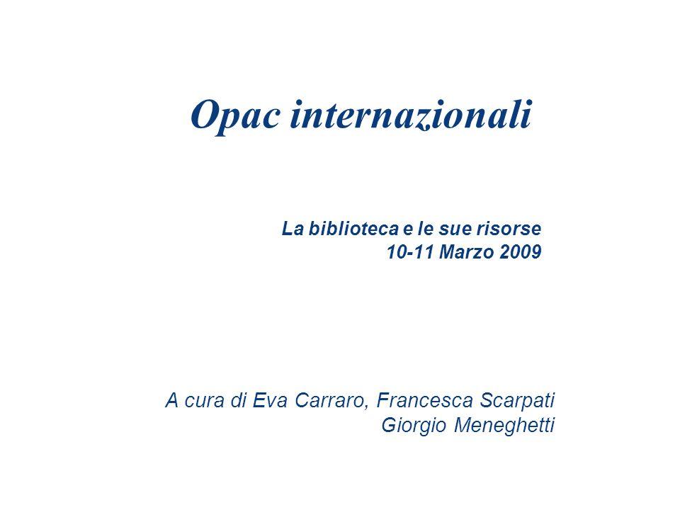 La biblioteca e le sue risorse 10-11 Marzo 2009 Opac internazionali A cura di Eva Carraro, Francesca Scarpati Giorgio Meneghetti