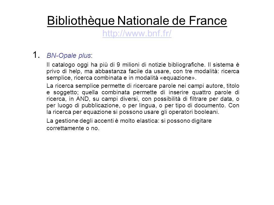 Bibliothèque Nationale de France http://www.bnf.fr/ http://www.bnf.fr/ 1. BN-Opale plus: Il catalogo oggi ha più di 9 milioni di notizie bibliografich