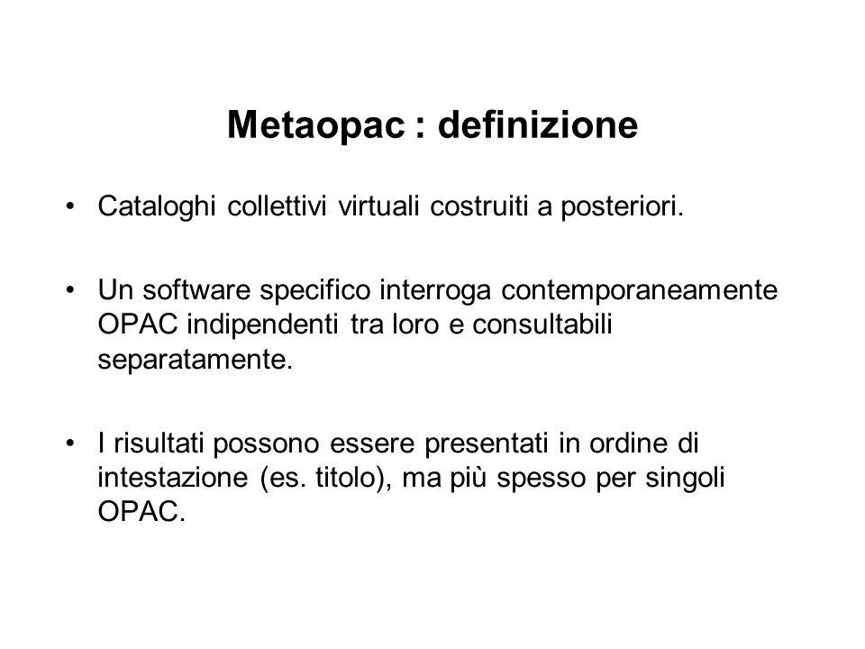 Metaopac : definizione Cataloghi collettivi virtuali costruiti a posteriori.