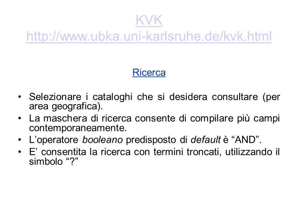 KVK http://www.ubka.uni-karlsruhe.de/kvk.html Ricerca Selezionare i cataloghi che si desidera consultare (per area geografica).