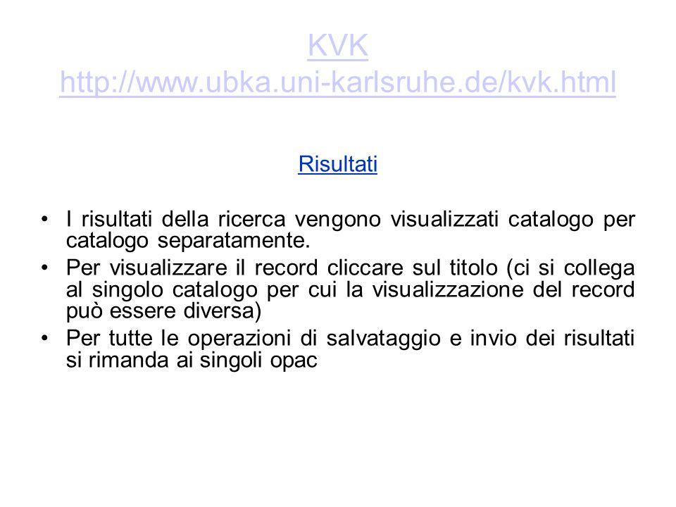 KVK http://www.ubka.uni-karlsruhe.de/kvk.html Risultati I risultati della ricerca vengono visualizzati catalogo per catalogo separatamente. Per visual