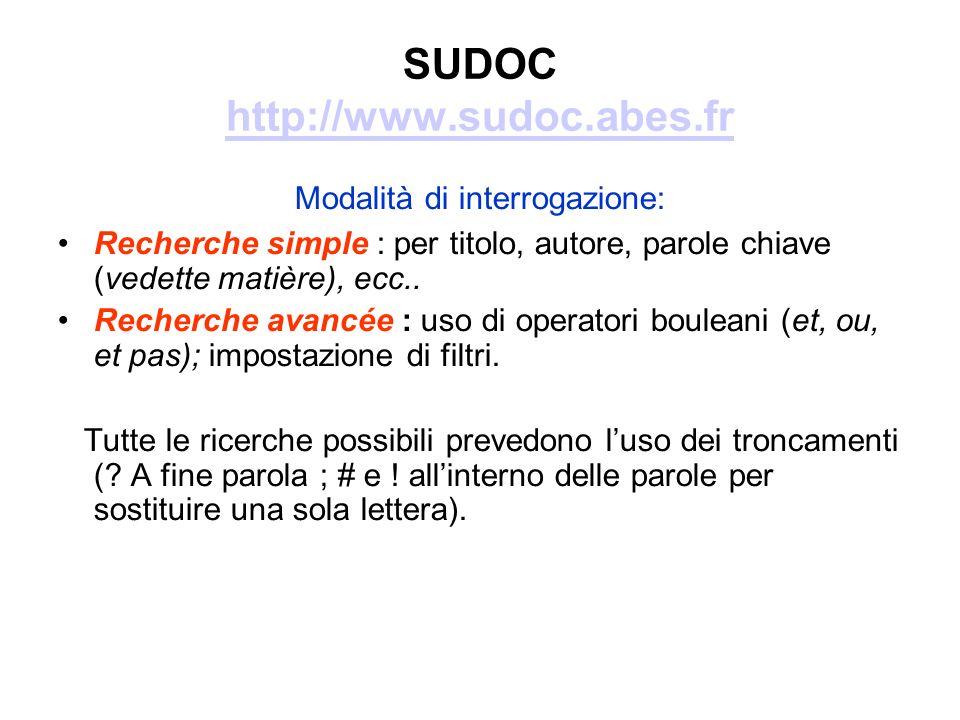 SUDOC http://www.sudoc.abes.fr http://www.sudoc.abes.fr Modalità di interrogazione: Recherche simple : per titolo, autore, parole chiave (vedette matière), ecc..