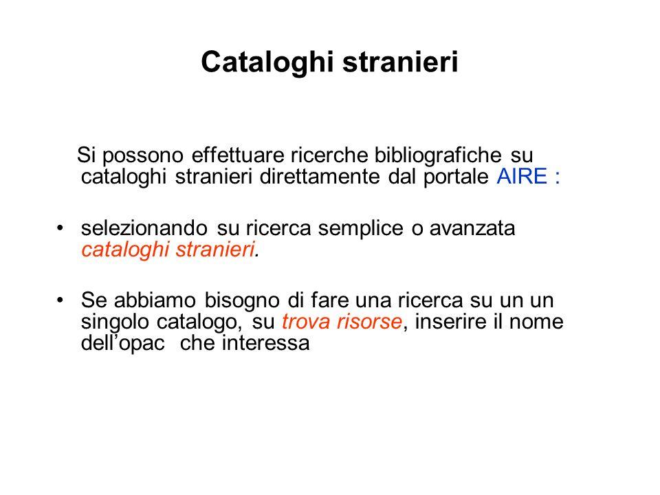 Cataloghi stranieri Si possono effettuare ricerche bibliografiche su cataloghi stranieri direttamente dal portale AIRE : selezionando su ricerca semplice o avanzata cataloghi stranieri.