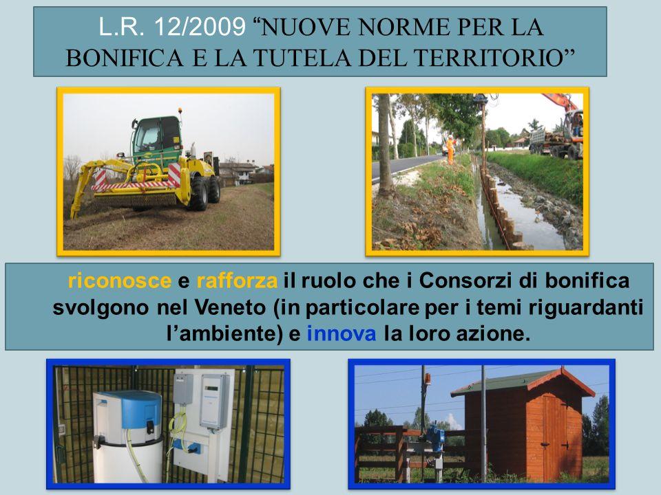 riconosce e rafforza il ruolo che i Consorzi di bonifica svolgono nel Veneto (in particolare per i temi riguardanti lambiente) e innova la loro azione