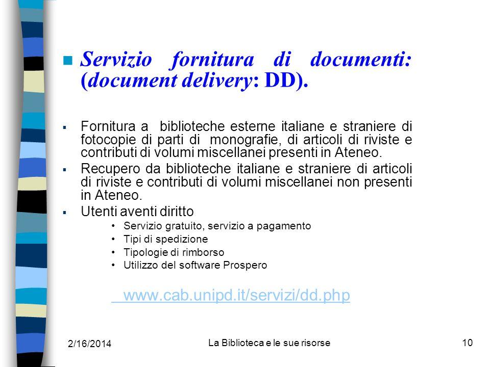 2/16/2014 La Biblioteca e le sue risorse10 n Servizio fornitura di documenti: (document delivery: DD). Fornitura a biblioteche esterne italiane e stra