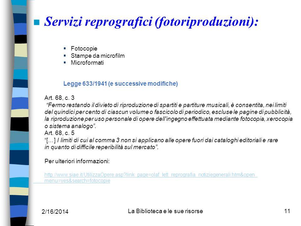 2/16/2014 La Biblioteca e le sue risorse11 n Servizi reprografici (fotoriproduzioni): Fotocopie Stampe da microfilm Microformati Legge 633/1941 (e suc