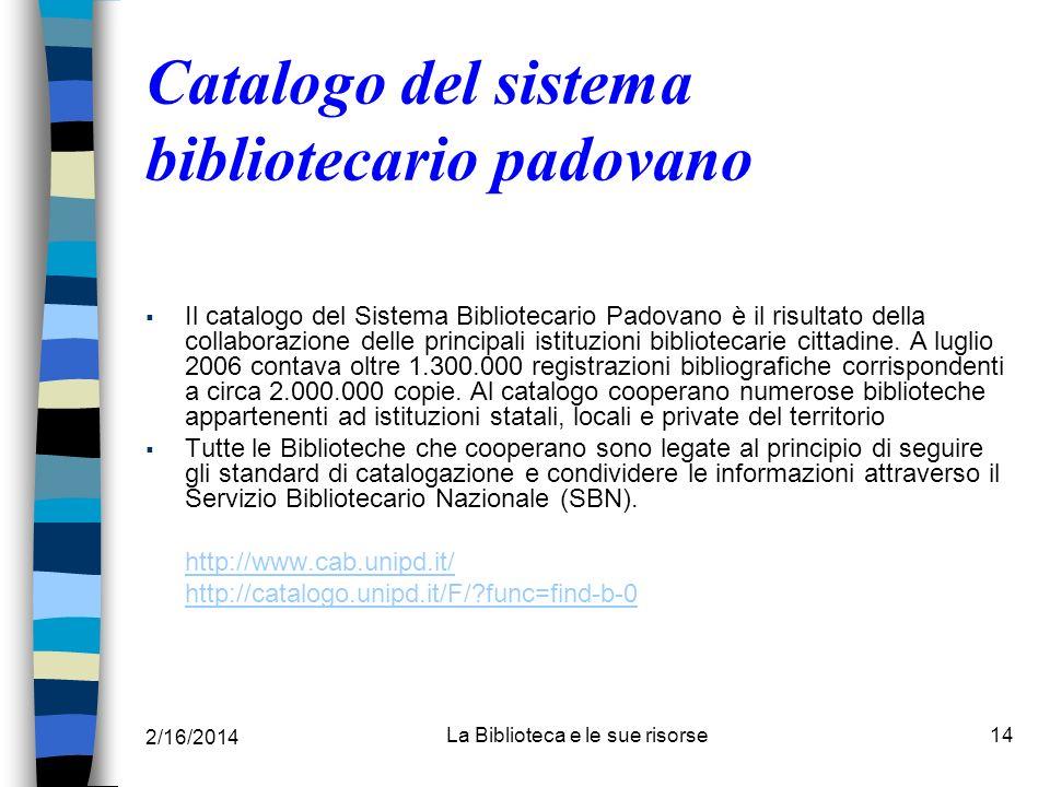 2/16/2014 La Biblioteca e le sue risorse14 Catalogo del sistema bibliotecario padovano Il catalogo del Sistema Bibliotecario Padovano è il risultato d