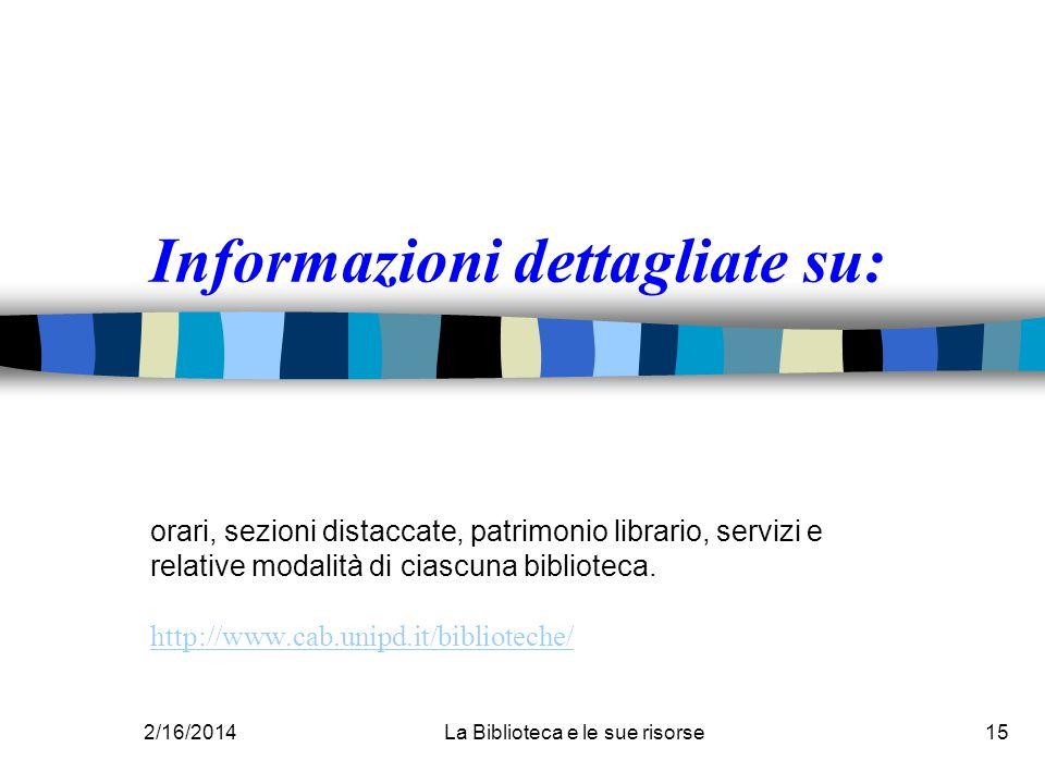 2/16/2014La Biblioteca e le sue risorse15 Informazioni dettagliate su: orari, sezioni distaccate, patrimonio librario, servizi e relative modalità di