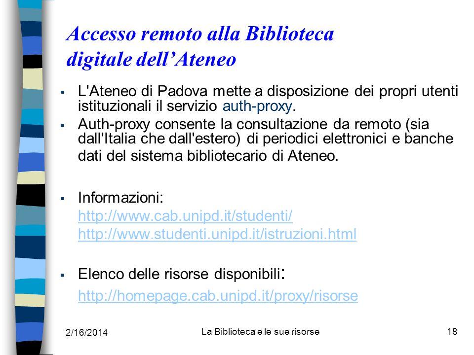 2/16/2014 La Biblioteca e le sue risorse18 Accesso remoto alla Biblioteca digitale dellAteneo L'Ateneo di Padova mette a disposizione dei propri utent