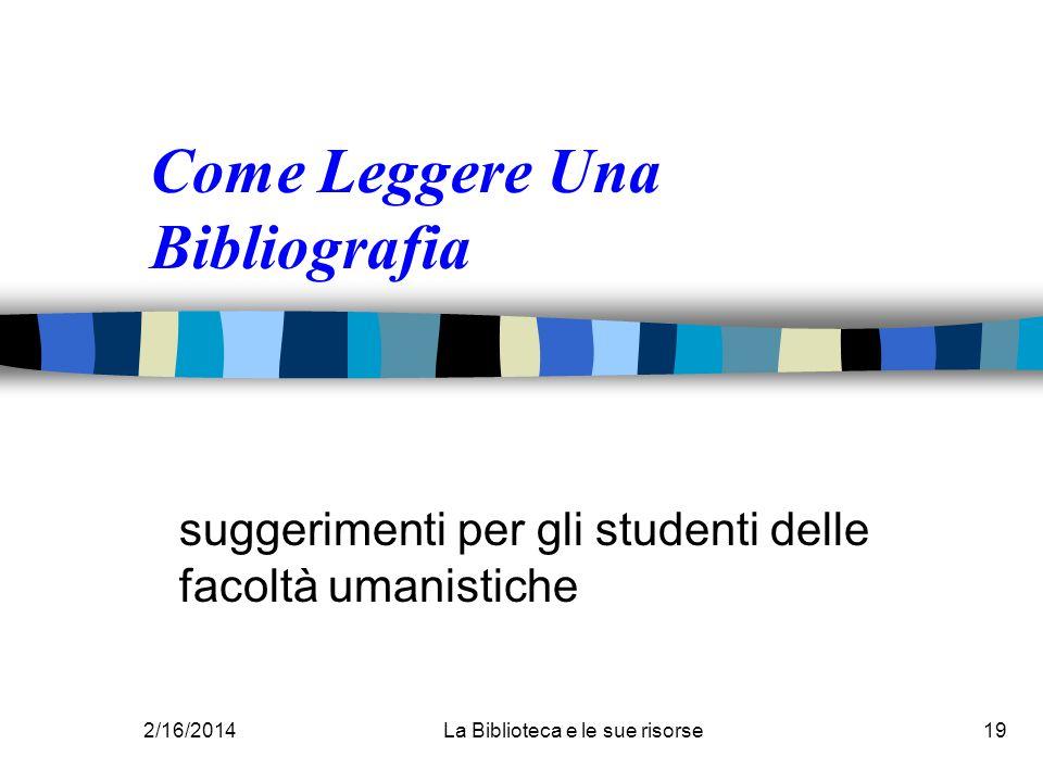 2/16/2014La Biblioteca e le sue risorse19 Come Leggere Una Bibliografia suggerimenti per gli studenti delle facoltà umanistiche