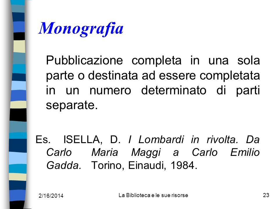 2/16/2014 La Biblioteca e le sue risorse23 Monografia Pubblicazione completa in una sola parte o destinata ad essere completata in un numero determina