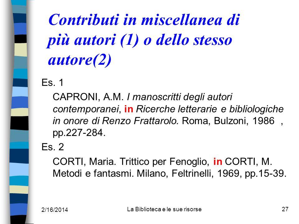 2/16/2014 La Biblioteca e le sue risorse27 Contributi in miscellanea di più autori (1) o dello stesso autore(2) Es. 1 CAPRONI, A.M. I manoscritti degl