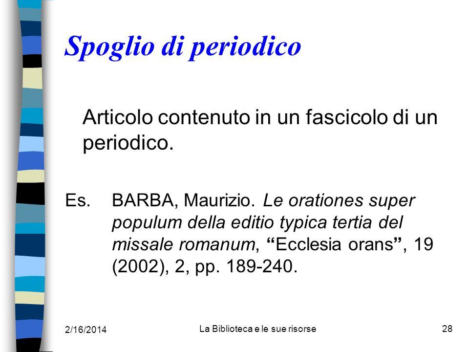 2/16/2014 La Biblioteca e le sue risorse28 Spoglio di periodico Articolo contenuto in un fascicolo di un periodico. Es.BARBA, Maurizio. Le orationes s