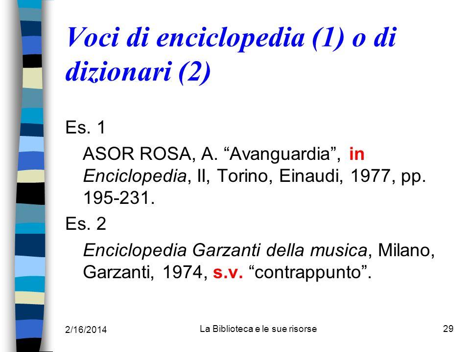 2/16/2014 La Biblioteca e le sue risorse29 Voci di enciclopedia (1) o di dizionari (2) Es. 1 ASOR ROSA, A. Avanguardia, in Enciclopedia, II, Torino, E