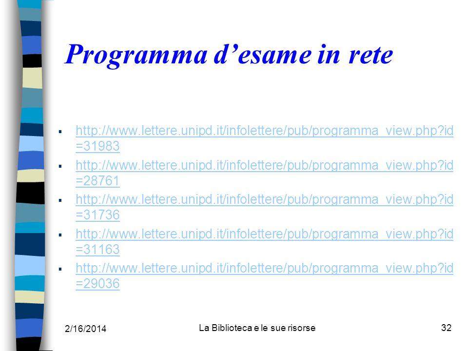 2/16/2014 La Biblioteca e le sue risorse32 Programma desame in rete http://www.lettere.unipd.it/infolettere/pub/programma_view.php?id =31983 http://ww