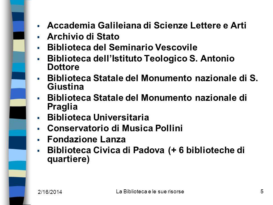 2/16/2014 La Biblioteca e le sue risorse5 Accademia Galileiana di Scienze Lettere e Arti Archivio di Stato Biblioteca del Seminario Vescovile Bibliote