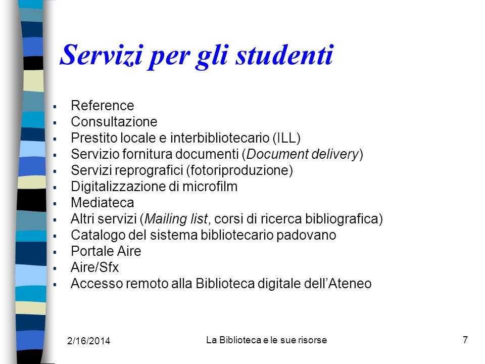 2/16/2014 La Biblioteca e le sue risorse7 Reference Consultazione Prestito locale e interbibliotecario (ILL) Servizio fornitura documenti (Document de