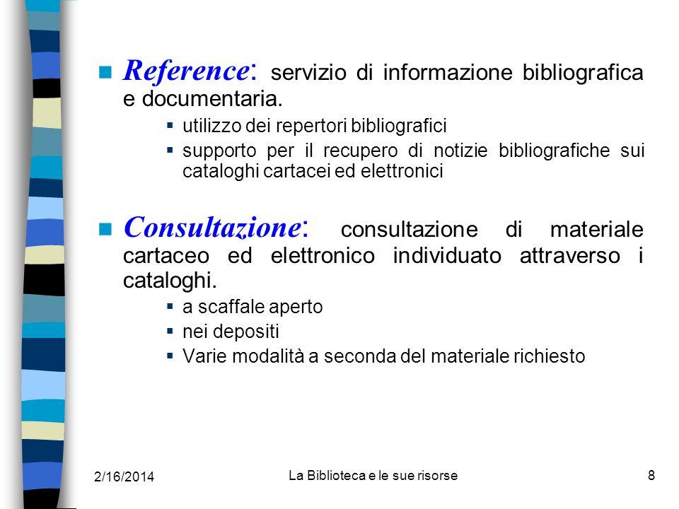 2/16/2014 La Biblioteca e le sue risorse8 Reference : servizio di informazione bibliografica e documentaria. utilizzo dei repertori bibliografici supp