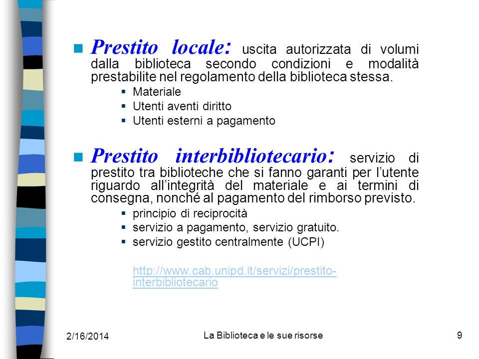 2/16/2014 La Biblioteca e le sue risorse9 Prestito locale : uscita autorizzata di volumi dalla biblioteca secondo condizioni e modalità prestabilite n