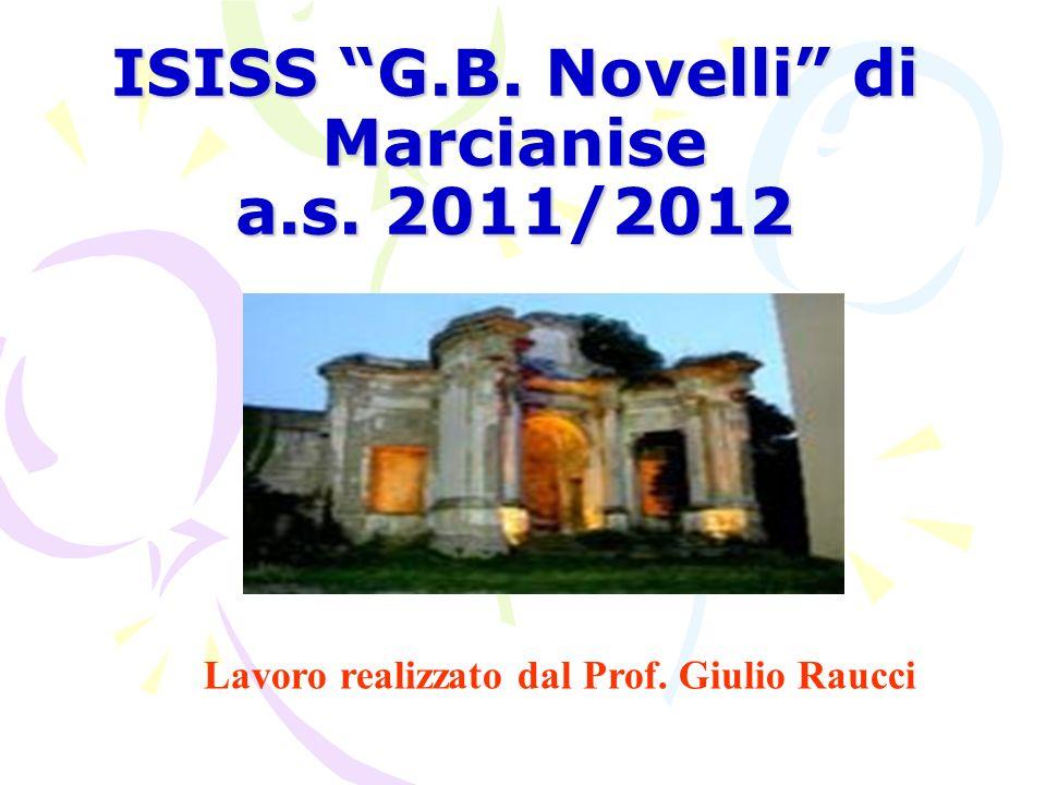 ISISS G.B. Novelli di Marcianise a.s. 2011/2012 Lavoro realizzato dal Prof. Giulio Raucci