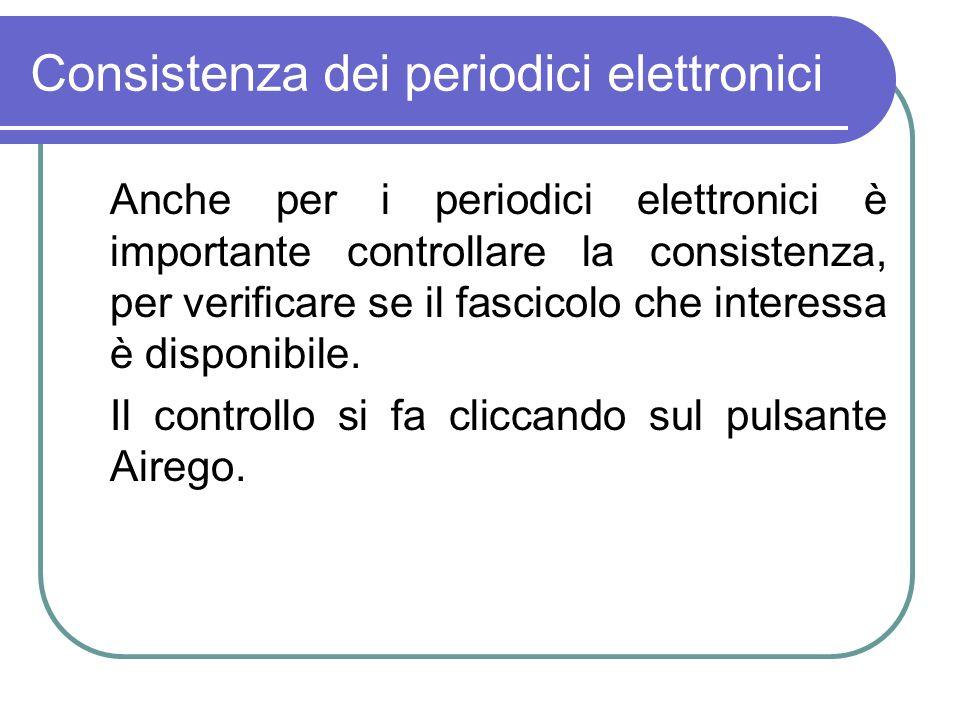Consistenza dei periodici elettronici Anche per i periodici elettronici è importante controllare la consistenza, per verificare se il fascicolo che interessa è disponibile.