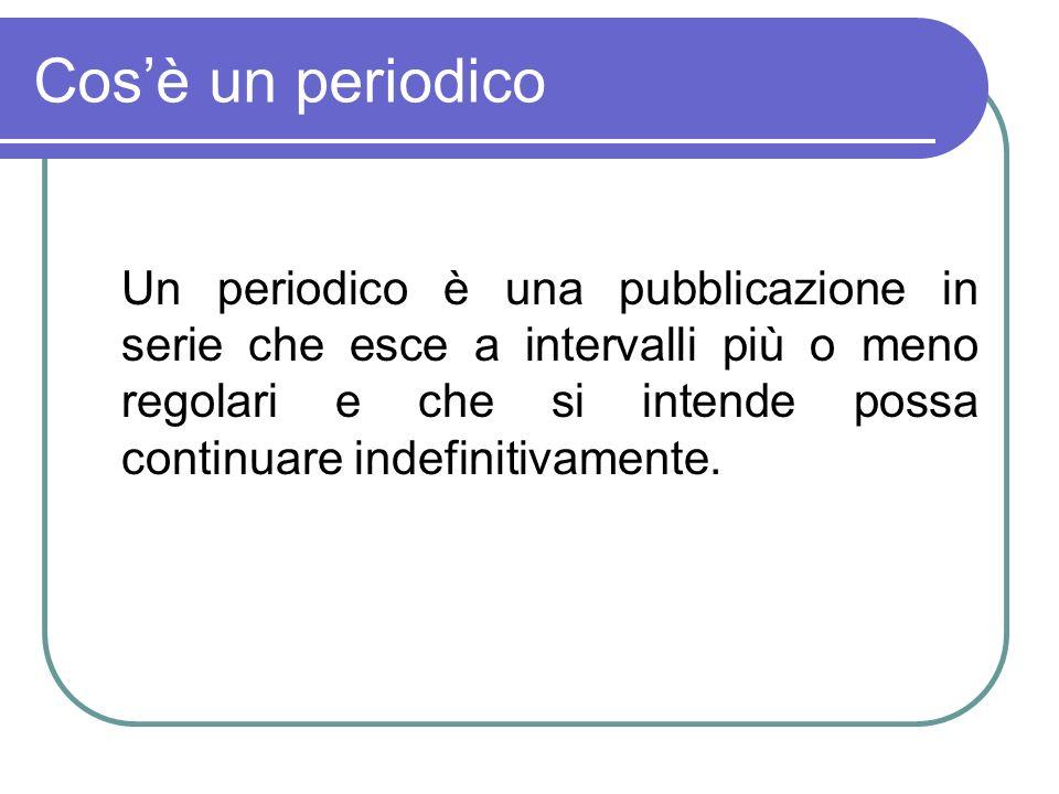 Cosè un periodico Un periodico è una pubblicazione in serie che esce a intervalli più o meno regolari e che si intende possa continuare indefinitivamente.