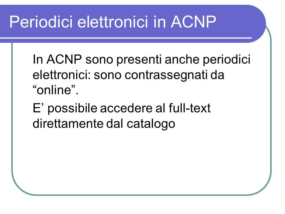 Periodici elettronici in ACNP In ACNP sono presenti anche periodici elettronici: sono contrassegnati da online.