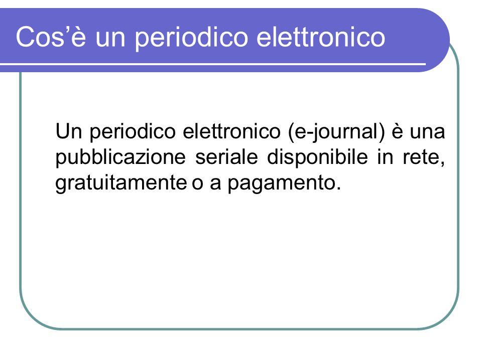 Caratteristiche dei periodici elettronici I periodici elettronici possono essere: trasposizioni digitali della versione a stampa nati direttamente in formato elettronico solo indice del periodico e alcune articoli in full-text Solo lindice in elettronico