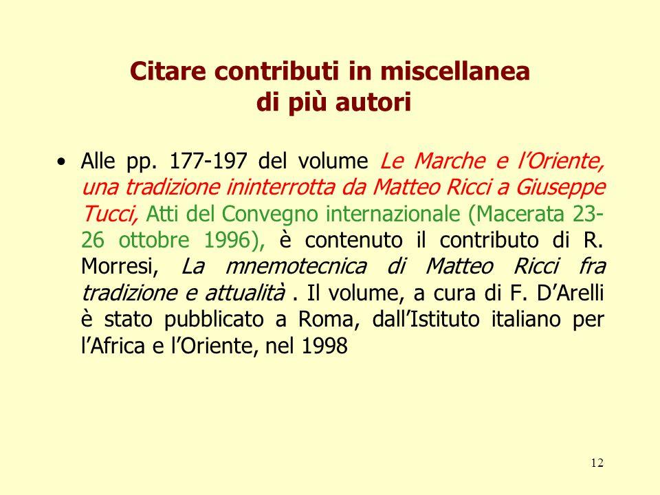 12 Citare contributi in miscellanea di più autori Alle pp. 177-197 del volume Le Marche e lOriente, una tradizione ininterrotta da Matteo Ricci a Gius