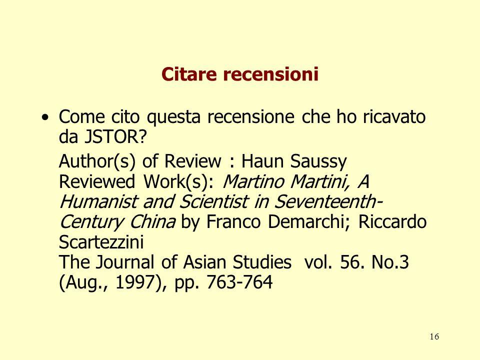 16 Citare recensioni Come cito questa recensione che ho ricavato da JSTOR? Author(s) of Review : Haun Saussy Reviewed Work(s): Martino Martini, A Huma
