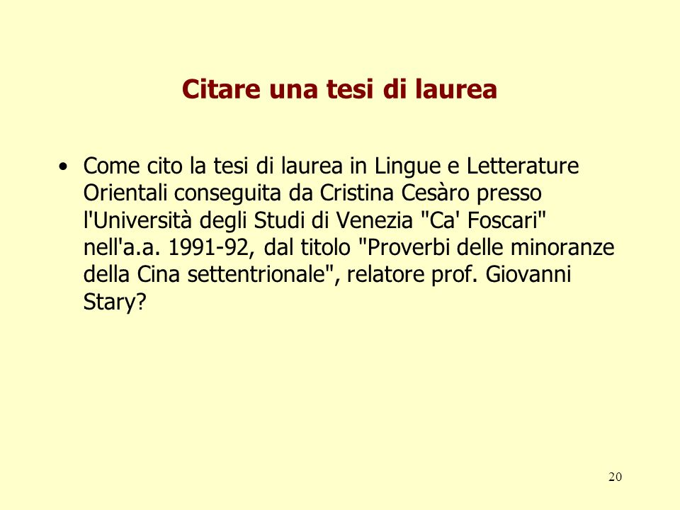20 Citare una tesi di laurea Come cito la tesi di laurea in Lingue e Letterature Orientali conseguita da Cristina Cesàro presso l'Università degli Stu