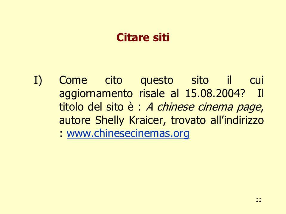 22 Citare siti I)Come cito questo sito il cui aggiornamento risale al 15.08.2004? Il titolo del sito è : A chinese cinema page, autore Shelly Kraicer,