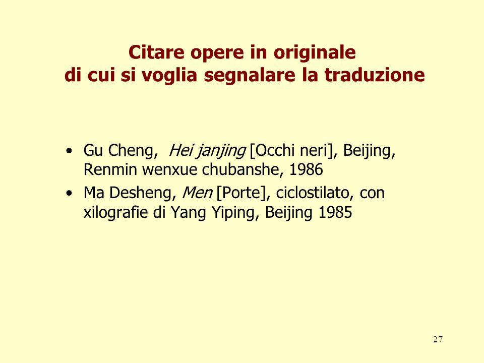 27 Citare opere in originale di cui si voglia segnalare la traduzione Gu Cheng, Hei janjing [Occhi neri], Beijing, Renmin wenxue chubanshe, 1986 Ma De