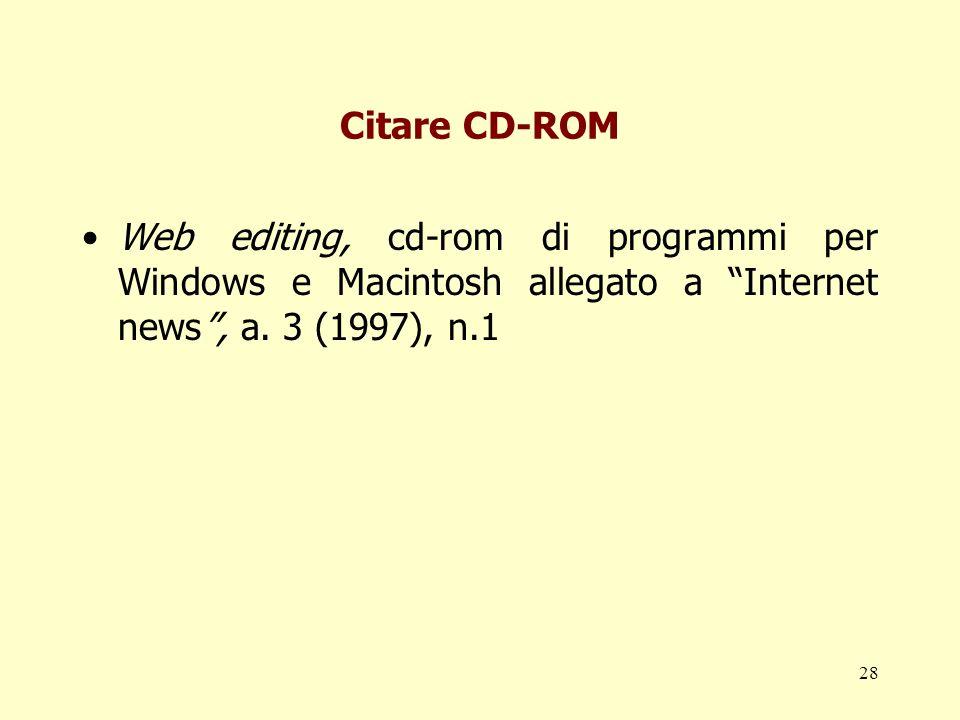 28 Citare CD-ROM Web editing, cd-rom di programmi per Windows e Macintosh allegato a Internet news, a. 3 (1997), n.1
