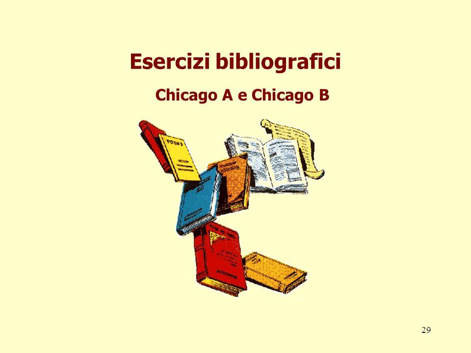 29 Esercizi bibliografici Chicago A e Chicago B