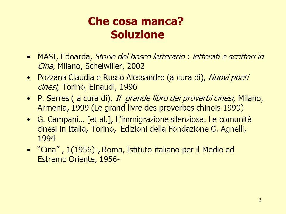 3 Che cosa manca? Soluzione MASI, Edoarda, Storie del bosco letterario : letterati e scrittori in Cina, Milano, Scheiwiller, 2002 Pozzana Claudia e Ru