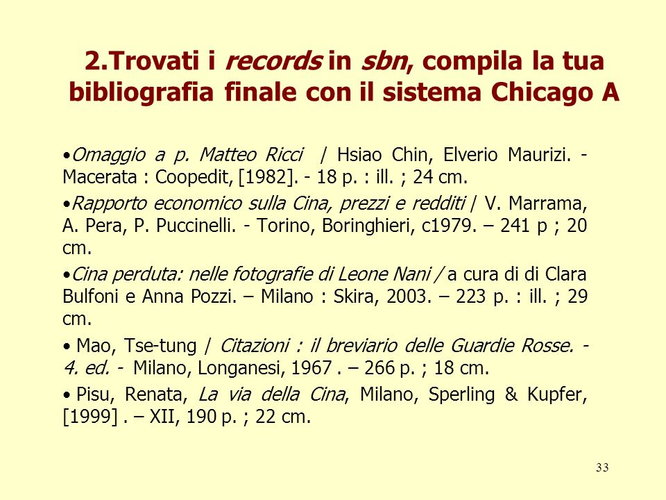 33 2.Trovati i records in sbn, compila la tua bibliografia finale con il sistema Chicago A Omaggio a p. Matteo Ricci / Hsiao Chin, Elverio Maurizi. -