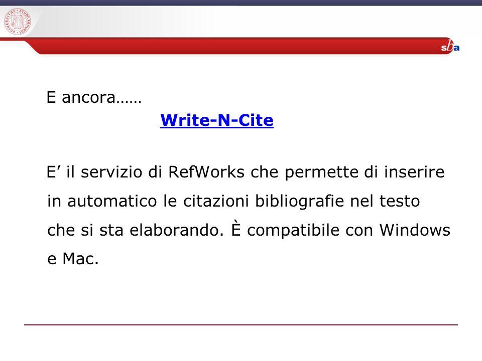 E ancora…… Write-N-Cite E il servizio di RefWorks che permette di inserire in automatico le citazioni bibliografie nel testo che si sta elaborando.
