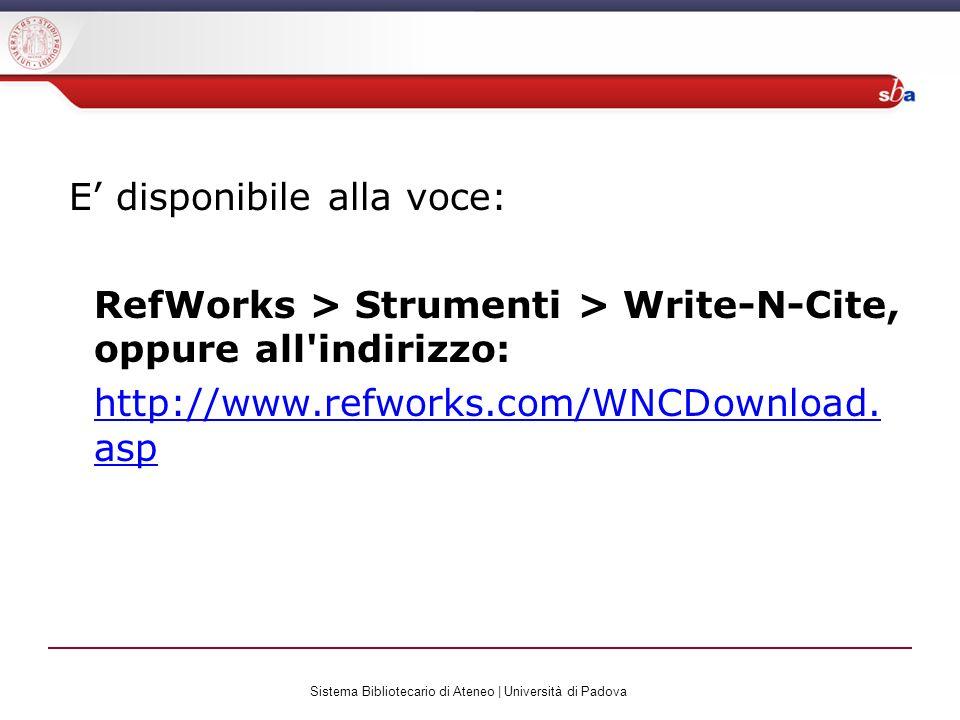 E disponibile alla voce: RefWorks > Strumenti > Write-N-Cite, oppure all indirizzo: http://www.refworks.com/WNCDownload.