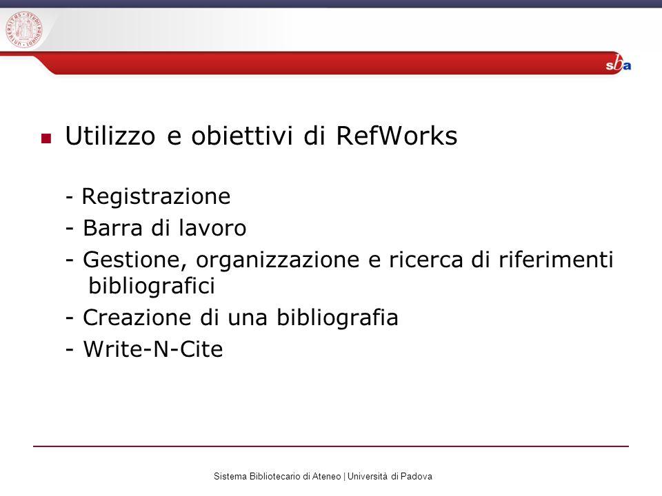 Utilizzo e obiettivi di RefWorks - Registrazione - Barra di lavoro - Gestione, organizzazione e ricerca di riferimenti bibliografici - Creazione di una bibliografia - Write-N-Cite Sistema Bibliotecario di Ateneo | Università di Padova