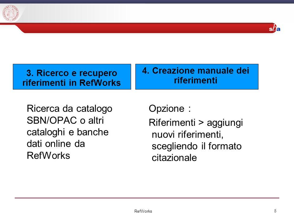 3. Ricerco e recupero riferimenti in RefWorks Ricerca da catalogo SBN/OPAC o altri cataloghi e banche dati onlineda RefWorks Opzione : Riferimenti > a