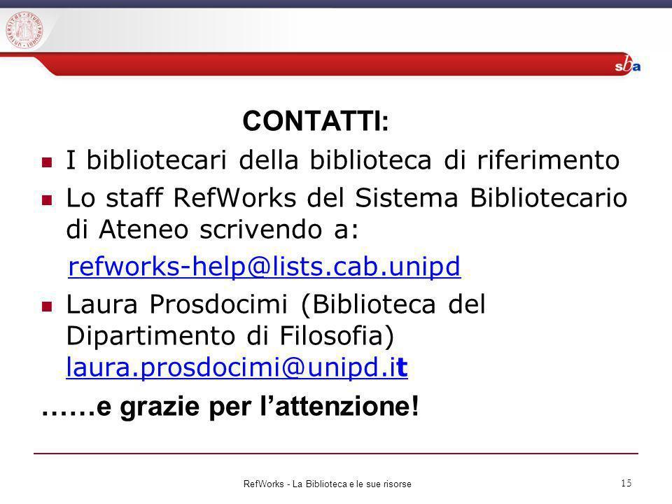 CONTATTI: I bibliotecari della biblioteca di riferimento Lo staff RefWorks del Sistema Bibliotecario di Ateneo scrivendo a: refworks-help@lists.cab.un