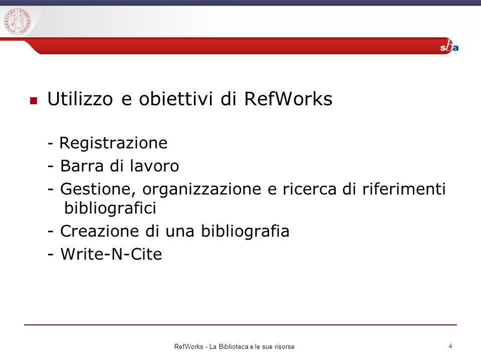 Utilizzo e obiettivi di RefWorks - Registrazione - Barra di lavoro - Gestione, organizzazione e ricerca di riferimenti bibliografici - Creazione di un