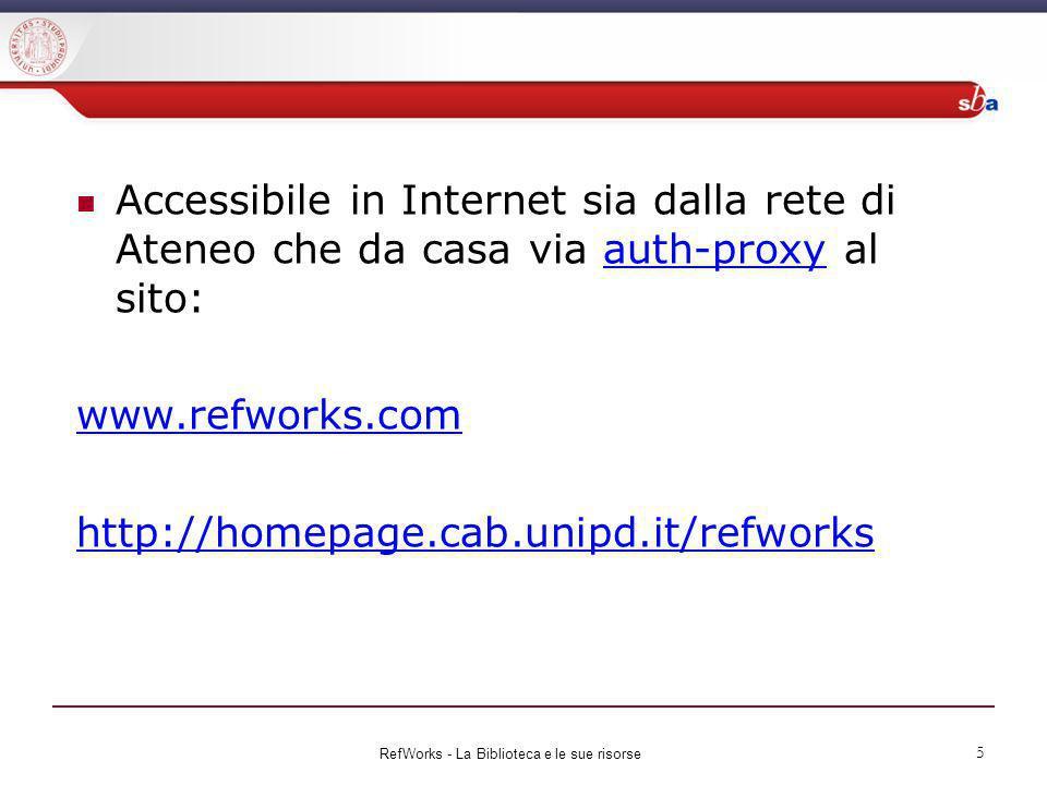 Accessibile in Internet sia dalla rete di Ateneo che da casa via auth-proxy al sito:auth-proxy www.refworks.com http://homepage.cab.unipd.it/refworks