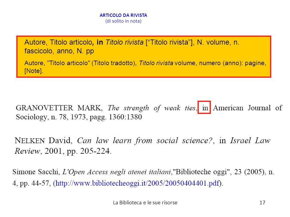 ARTICOLO DA RIVISTA (di solito in nota) 17La Biblioteca e le sue risorse Autore, Titolo articolo, in Titolo rivista [Titolo rivista], N.